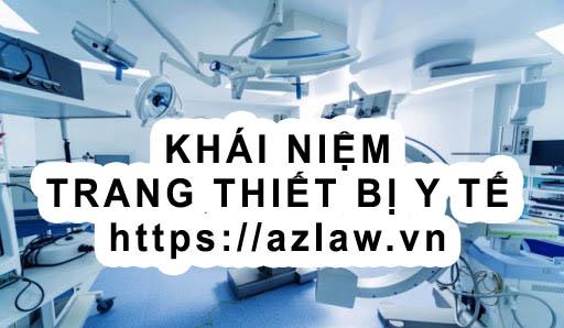 Khái niệm về trang thiết bị y tế